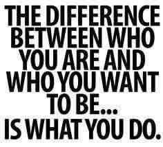 The-difference-between-who-you-are-and-what-you-want-to-be___-is-what-you-do