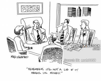 'Remember, it's not a lie if it makes us money.'